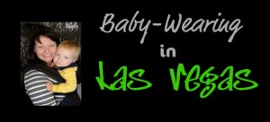 """""""Baby-Wearing"""" """"Attachment Parenting"""" """"Family and Life in Las Vegas"""" """"Bonding with your Baby"""""""