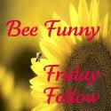 Bee Funny Friday Follow ~ Week 3