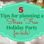 5 Tips For Planning A Stress Free Holiday Party For Kids #CottonelleHoliday