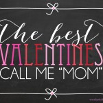 "The Best Valentines Call Me ""Mom"" 
