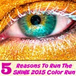 5 Reasons Why You Should Run The 2015 Color Run! #WeShine