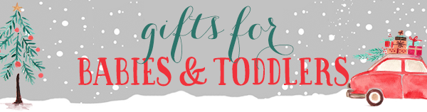 """""""Holiday Gift Guide"""" """"Gifts for Toddlers"""" """"Gifts for Baby"""""""