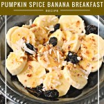 Pumpkin Spice Banana Breakfast