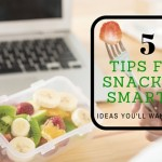 5 Tips for Snacking Smart