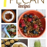 7 Pecan Recipes You'll Want to Try! #NationalPecanDay
