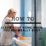 How to Clean Your Home When You Are Really Busy